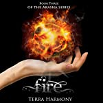 Fire: The Akasha Series, Book 3 (       UNABRIDGED) by Terra Harmony Narrated by Emily Gittelman