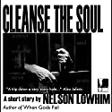 Cleanse the Soul Audiobook by Nelson Lowhim Narrated by George Ridgeway