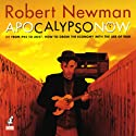 Apocalypso Now: Or From P45 to AK47, How to Grow the Economy with the Use of War Performance by Robert Newman Narrated by Robert Newman