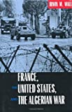 img - for France, the United States, and the Agerian War book / textbook / text book