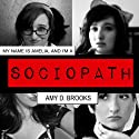 My Name Is Amelia, and I'm a Sociopath Audiobook by Amy D. Brooks Narrated by Andrea Tuszynski