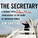 The Secretary: A Journey with Hillary Clinton from Beirut to the Heart of American Power Audiobook by Kim Ghattas Narrated by Kate Reading
