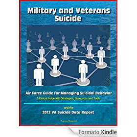 Military and Veterans Suicide: Air Force Guide for Managing Suicidal Behavior, A Clinical Guide with Strategies, Resources and Tools, and the 2012 VA Suicide Data Report