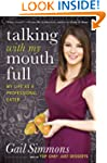 Talking with My Mouth Full: My Life a...