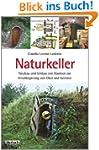 Naturkeller: Neubau und Umbau von R�u...