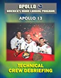 img - for Apollo and America's Moon Landing Program: Apollo 13 Technical Crew Debriefing with Unique Observations about the Aborted Mission - Astronauts Lovell, Haise, and Swigert book / textbook / text book