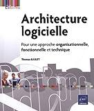 Architecture logicielle - Pour une approche organisationnelle, fonctionnelle et technique