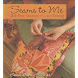 Seams to Me: 24 New Reasons to Love Sewingby Anna Maria Horner