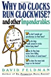 Why Do Clocks Run Clockwise and Other Imponderables (0060915153) by Feldman, David