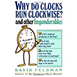 Why Do Clocks Run Clockwise? And Other Imponderables ~ David Feldman