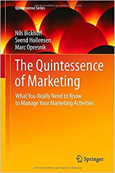 The Quintessence Of Marketing: What You Really Need To Know To Manage Your Marketing Activities (Quintessence Series)