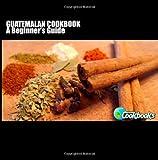 Guatemalan Cookbook