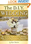 The DIY Wedding: An Essential Guide t...