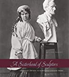 img - for A Sisterhood of Sculptors: American Artists in Nineteenth-Century Rome book / textbook / text book