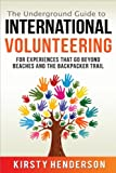 The Underground Guide to International Volunteering: For experiences that go beyond beaches and the backpacker trail.