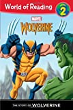The Story of Wolverine Level 2 (World of Reading Marvel Classic) by Disney Book Group, Macri, Thomas (2013) Paperback