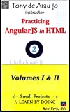 Practicing AngularJS in HTML: Volumes I & II (Small Projects for Mastering JavaScript Book 3) (English Edition)