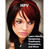 HPV: Learn About Symptoms, Treatment, Prevention, and More ~ John Andrews