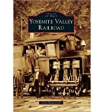 img - for [ [ [ Yosemite Valley Railroad[ YOSEMITE VALLEY RAILROAD ] By Radanovich, Leroy ( Author )Aug-18-2010 Paperback book / textbook / text book