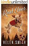 Real Elves: A Christmas Story (Emily Castles Mysteries Book 5)