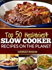 50 Healthy Slow Cooker Recipes: 50 Simple and Healthy Recipes for Slow Cooked Meals