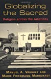 Image of Globalizing the Sacred: Religion Across the Americas