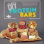 DIY Protein Bars Cookbook: Easy, Heal...