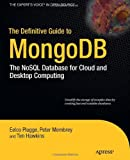 The Definitive Guide to MongoDB: The NoSQL Database for Cloud & Desktop Computing