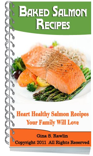 Baked Salmon Recipes: Heart Healthy Salmon Recipes Your Family Will Love