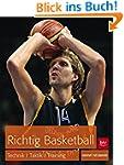 Richtig Basketball: Technik, Taktik,...
