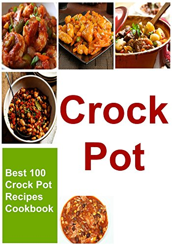 Crock Pot:  Best 100 Crock Pot Recipes Cookbook: Crock Pot, Slow Cooker, Low Carb, Lose Weight) by Kristi Cooper