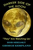 "DARKER SIDE OF THE MOON ""They"" Are Watching Us!"