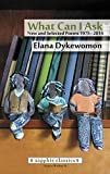 img - for What Can I Ask: New and Selected Poems 1975-2014 by Elana Dykewomon (2015-04-15) book / textbook / text book