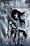 F. Lit Yu The Legend of Snow Wolf, Book 1: Reincarnation