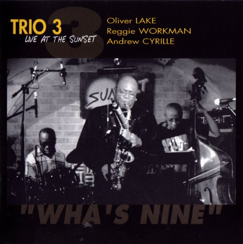 Trio 3: Wha's Nine - Live At The Sunset by Oliver Lake, Reggie Workman and Andrew Cyrille