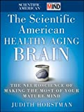 The Scientific American Healthy Aging Brain: The Neuroscience of Making the Most of Your Mature Mind (0470647736) by Horstman, Judith