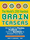 The World's 200 Hardest Brain Teasers: Mind-Boggling Puzzles, Problems, and Curious Questions to Sharpen Your Brain