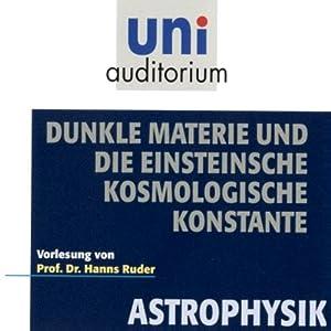 Dunkle Materie und die Einsteinsche kosmologische Konstante Hörbuch