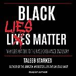 Black Lies Matter: Why Lies Matter to the Race Grievance Industry | Taleeb Starkes