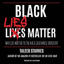Black Lies Matter: Why Lies Matter to the Race Grievance Industry Audiobook by Taleeb Starkes Narrated by Taleeb Starkes