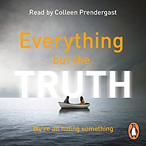 Everything but the Truth Audiobook by Gillian McAllister Narrated by Colleen Prendergast