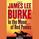 In the Moon of Red Ponies Audiobook by James Lee Burke Narrated by Tom Stechschulte