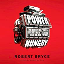 Power Hungry: The Myths of 'Green' Energy and the Real Fuels of the Future (       UNABRIDGED) by Robert Bryce Narrated by Ax Norman