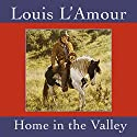 Home in the Valley (Dramatized) Audiobook by Louis L'Amour Narrated by  uncredited