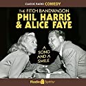 The Fitch Bandwagon with Phil Harris & Alice Faye: A Song & a Smile Radio/TV Program by Phil Harris, Alice Faye Narrated by Phil Harris, Alice Faye, Elliott Lewis, Frankie Remley