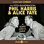 The Fitch Bandwagon with Phil Harris & Alice Faye: A Song & a Smile | Phil Harris,Alice Faye