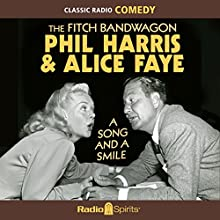 The Fitch Bandwagon with Phil Harris & Alice Faye: A Song & a Smile Radio/TV Program Auteur(s) : Phil Harris, Alice Faye Narrateur(s) : Phil Harris, Alice Faye, Elliott Lewis, Frankie Remley