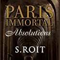 Paris Immortal: Absolutions (       UNABRIDGED) by Sherry Roit Narrated by Jay Benedict