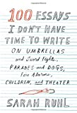 100 Essays I Don't Have Time to Write: On Umbrellas and Sword Fights, Parades and Dogs, Fire Alarms,