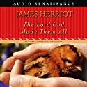 The Lord God Made Them All (       UNABRIDGED) by James Herriot Narrated by Christopher Timothy